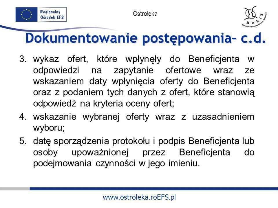 www.ostroleka.roEFS.pl Ostrołęka Dokumentowanie postępowania– c.d. 3.wykaz ofert, które wpłynęły do Beneficjenta w odpowiedzi na zapytanie ofertowe wr