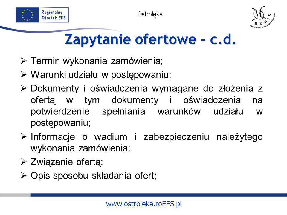 www.ostroleka.roEFS.pl Ostrołęka Zapytanie ofertowe – c.d. Termin wykonania zamówienia; Warunki udziału w postępowaniu; Dokumenty i oświadczenia wymag