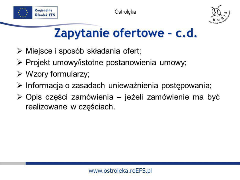 www.ostroleka.roEFS.pl Ostrołęka Zapytanie ofertowe – c.d. Miejsce i sposób składania ofert; Projekt umowy/istotne postanowienia umowy; Wzory formular