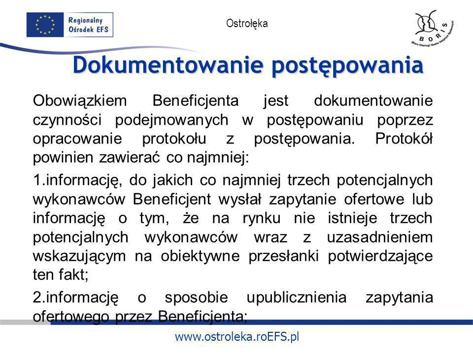 www.ostroleka.roEFS.pl Ostrołęka Dokumentowanie postępowania Obowiązkiem Beneficjenta jest dokumentowanie czynności podejmowanych w postępowaniu poprz