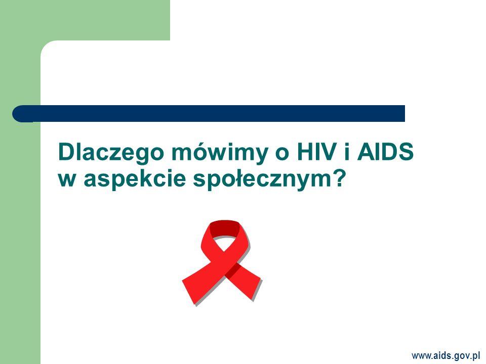 www.aids.gov.pl Dlaczego mówimy o HIV i AIDS w aspekcie społecznym?