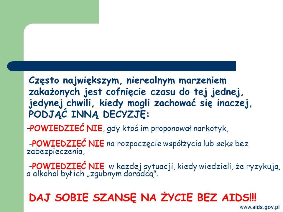 www.aids.gov.pl - POWIEDZIEĆ NIE, gdy ktoś im proponował narkotyk, -POWIEDZIEĆ NIE na rozpoczęcie współżycia lub seks bez zabezpieczenia, -POWIEDZIEĆ NIE w każdej sytuacji, kiedy wiedzieli, że ryzykują, a alkohol był ich zgubnym doradcą.