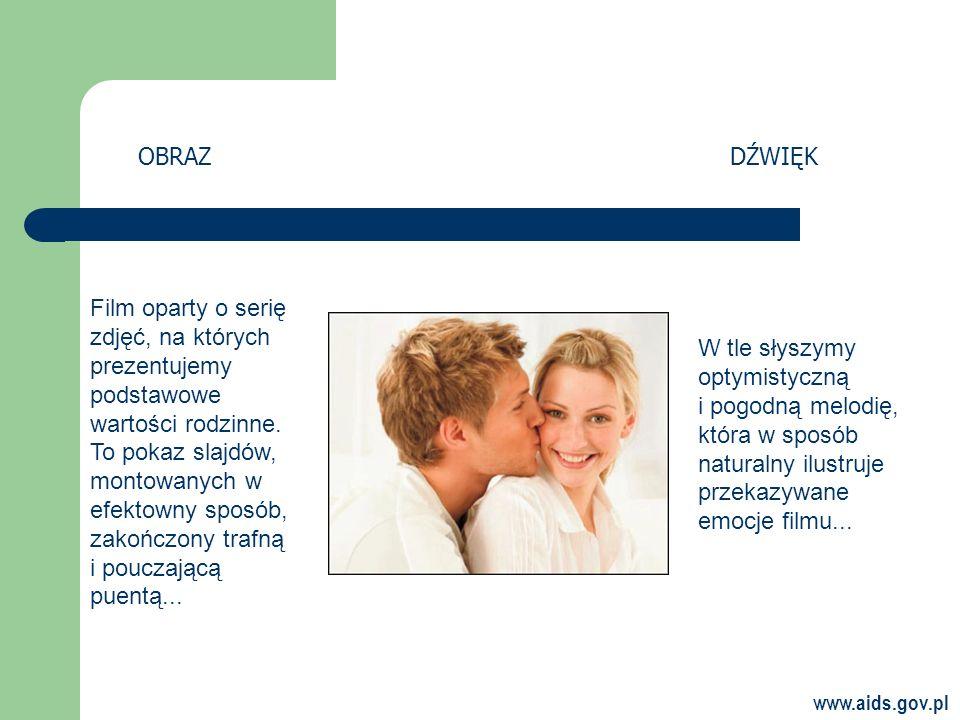 www.aids.gov.pl Film oparty o serię zdjęć, na których prezentujemy podstawowe wartości rodzinne.