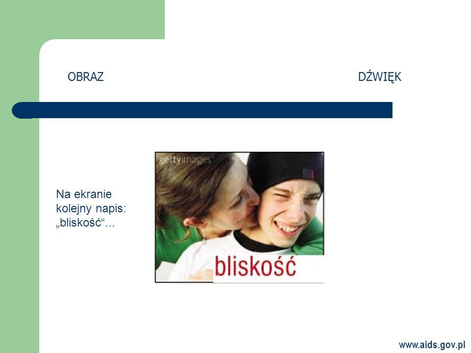 www.aids.gov.pl OBRAZDŹWIĘK Na ekranie kolejny napis: bliskość...