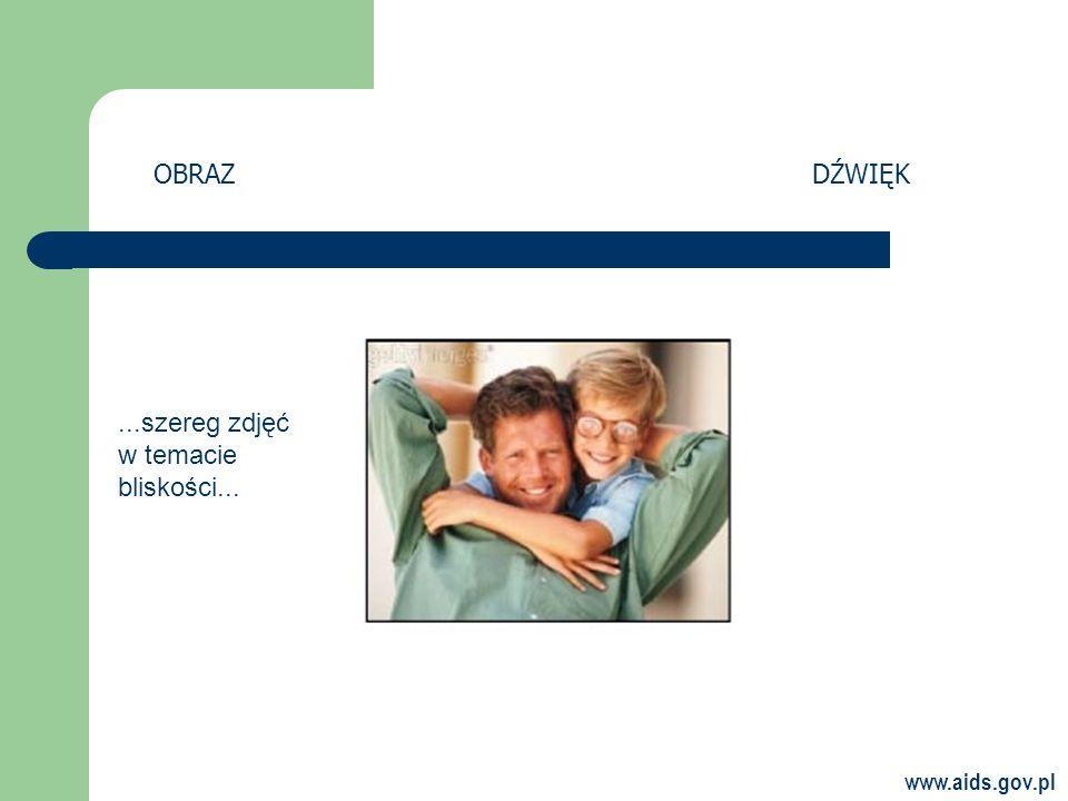 www.aids.gov.pl OBRAZDŹWIĘK...szereg zdjęć w temacie bliskości...