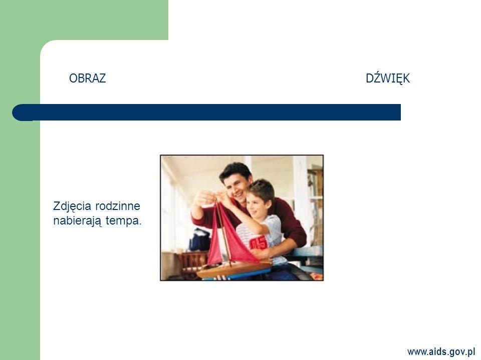 www.aids.gov.pl OBRAZDŹWIĘK Zdjęcia rodzinne nabierają tempa.