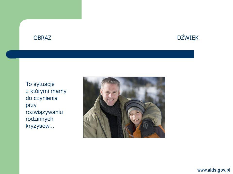 www.aids.gov.pl OBRAZDŹWIĘK To sytuacje z którymi mamy do czynienia przy rozwiązywaniu rodzinnych kryzysów...
