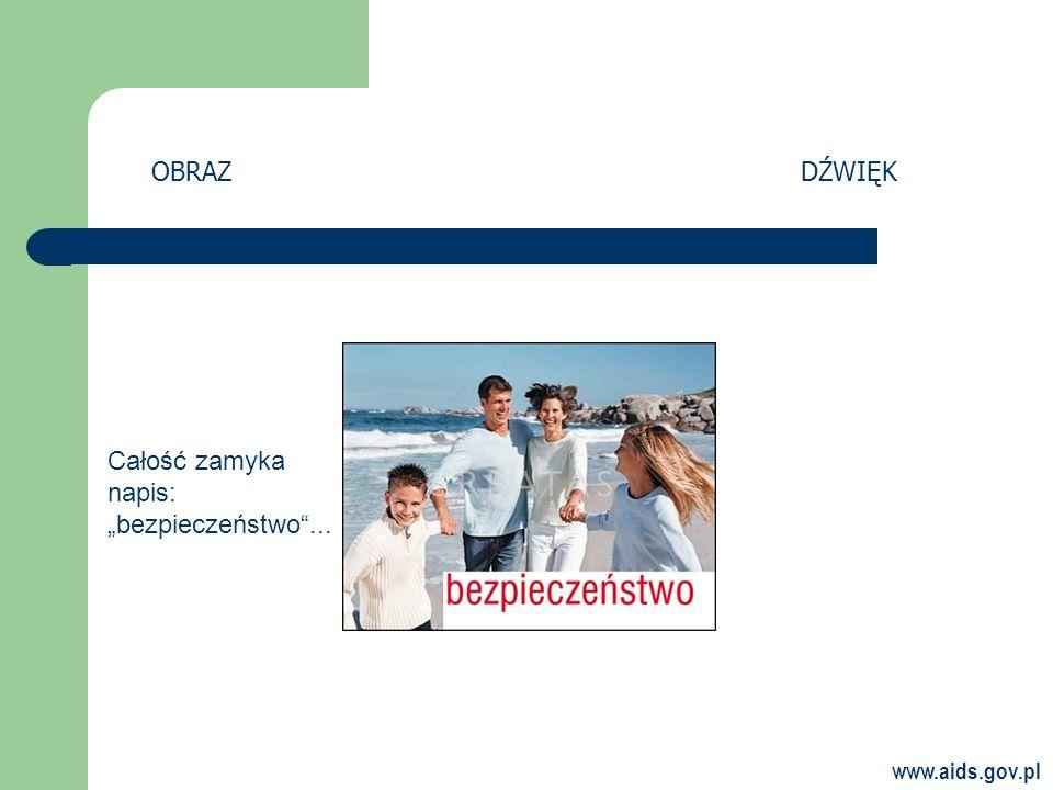 www.aids.gov.pl OBRAZDŹWIĘK Całość zamyka napis: bezpieczeństwo...