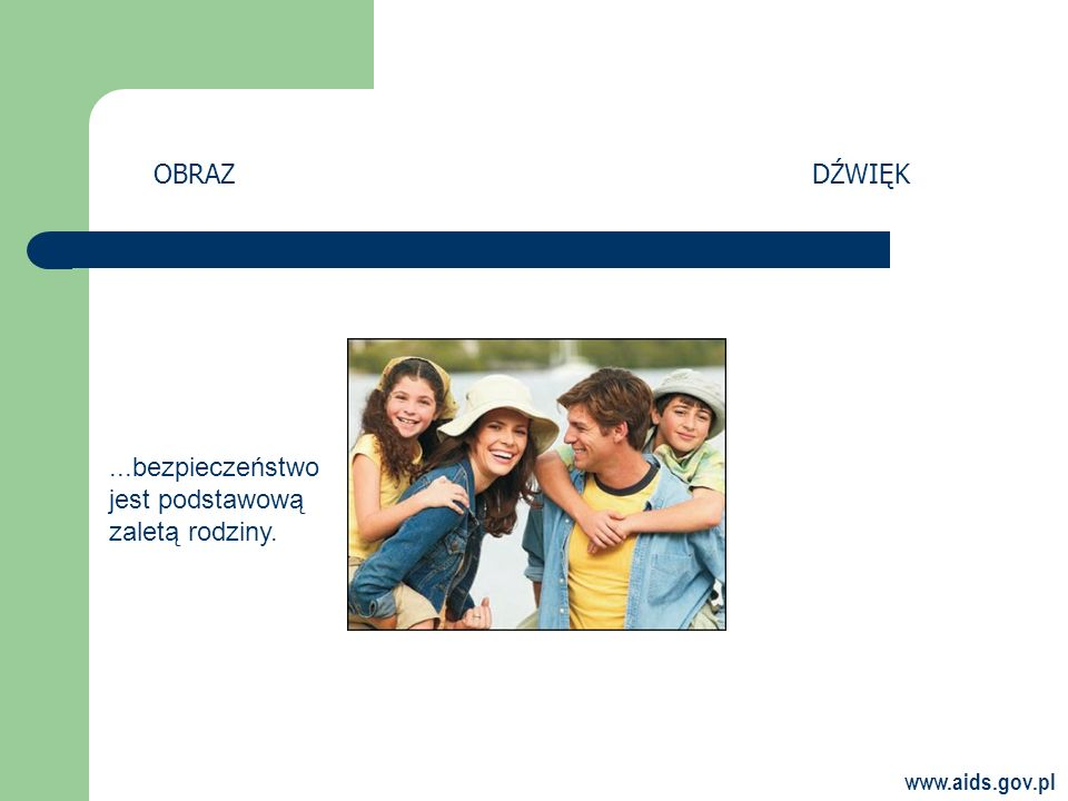 www.aids.gov.pl OBRAZDŹWIĘK...bezpieczeństwo jest podstawową zaletą rodziny.