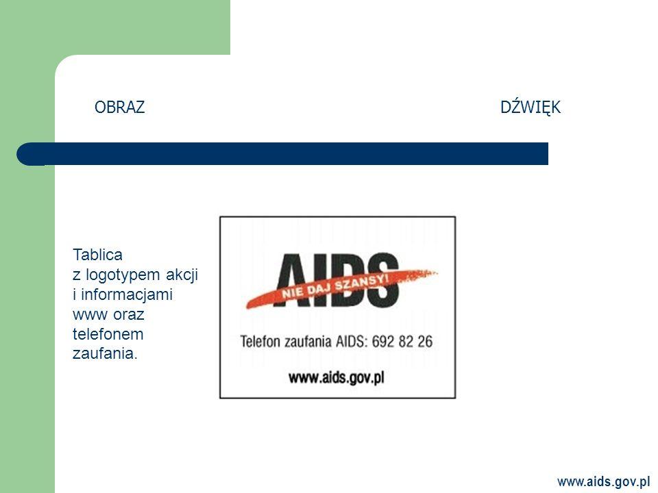 www.aids.gov.pl Tablica z logotypem akcji i informacjami www oraz telefonem zaufania. OBRAZDŹWIĘK