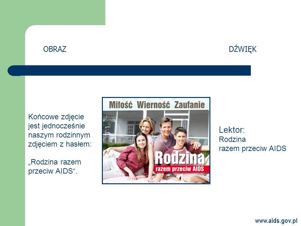 www.aids.gov.pl Końcowe zdjęcie jest jednocześnie naszym rodzinnym zdjęciem z hasłem: Rodzina razem przeciw AIDS.