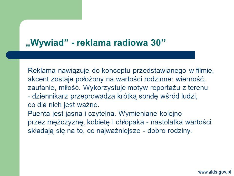 www.aids.gov.pl Wywiad - reklama radiowa 30 Reklama nawiązuje do konceptu przedstawianego w filmie, akcent zostaje położony na wartości rodzinne: wierność, zaufanie, miłość.