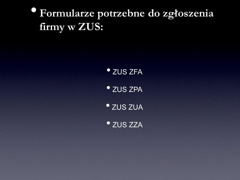 Formularze potrzebne do zgłoszenia firmy w ZUS: ZUS ZFA ZUS ZPA ZUS ZUA ZUS ZZA