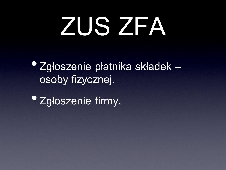 ZUS ZFA Zgłoszenie płatnika składek – osoby fizycznej. Zgłoszenie firmy.