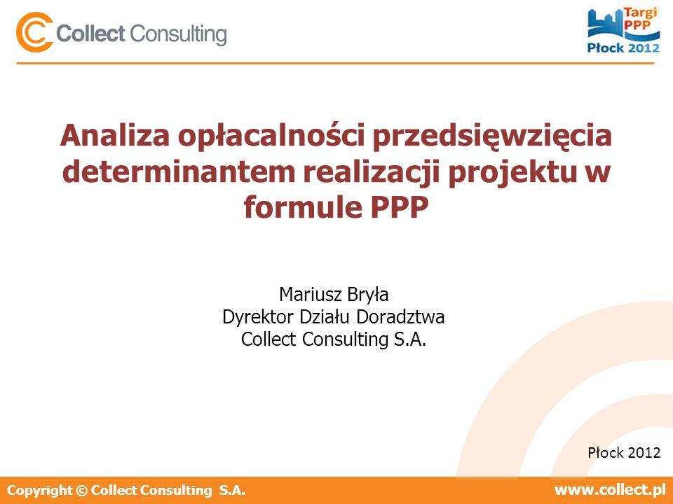 Copyright © Collect Consulting S.A.www.collect.pl Analiza opłacalności przedsięwzięcia determinantem realizacji projektu w formule PPP Płock 2012 Mari