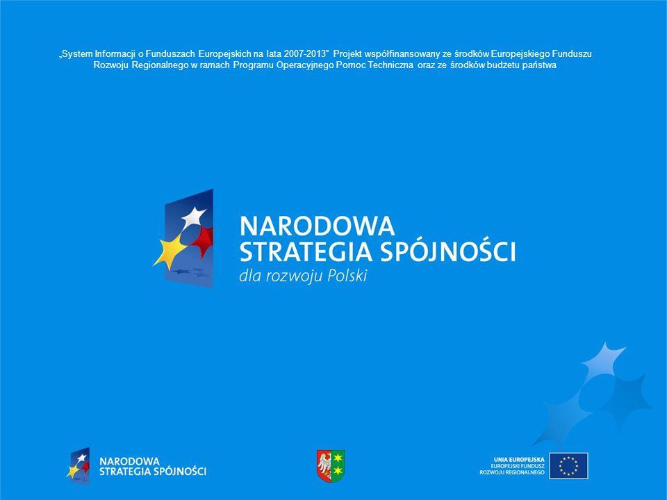 System Informacji o Funduszach Europejskich na lata 2007-2013 Projekt współfinansowany ze środków Europejskiego Funduszu Rozwoju Regionalnego w ramach