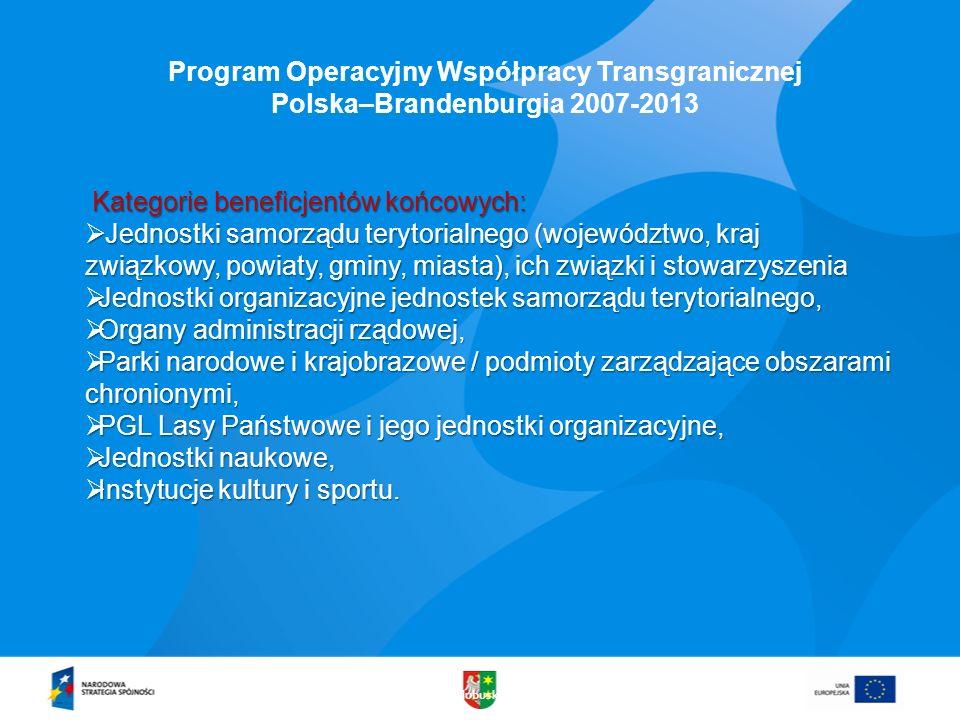 www.lubuskie.pl Program Operacyjny Współpracy Transgranicznej Polska–Brandenburgia 2007-2013 Kategorie beneficjentów końcowych: Kategorie beneficjentó