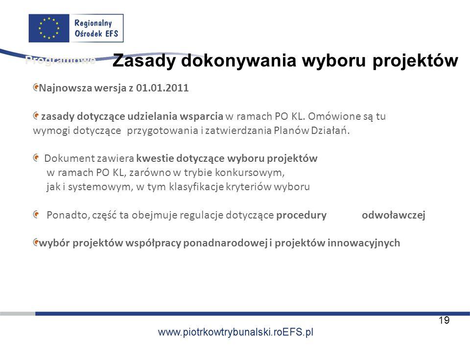 Zasady dokonywania wyboru projektów Najnowsza wersja z 01.01.2011 zasady dotyczące udzielania wsparcia w ramach PO KL. Omówione są tu wymogi dotyczące