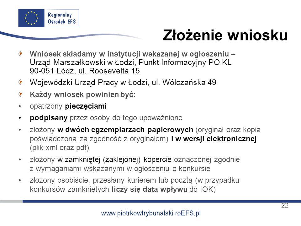 Złożenie wniosku Wniosek składamy w instytucji wskazanej w ogłoszeniu – Urząd Marszałkowski w Łodzi, Punkt Informacyjny PO KL 90-051 Łódź, ul. Rooseve