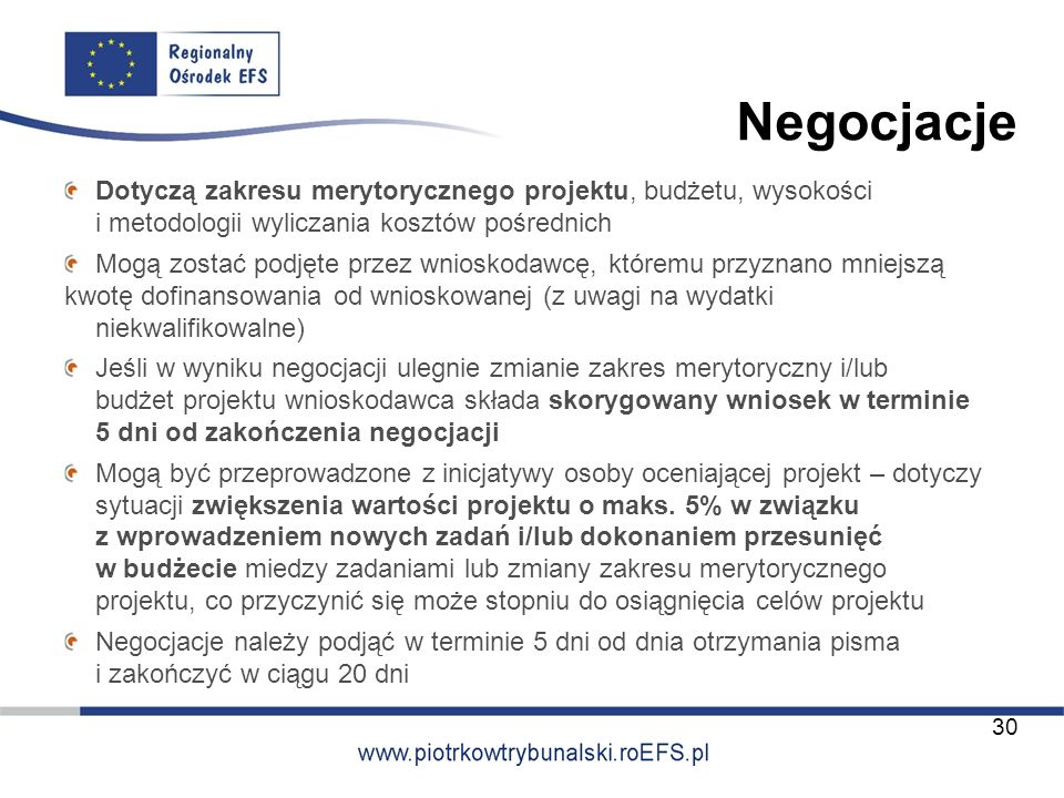 Negocjacje Dotyczą zakresu merytorycznego projektu, budżetu, wysokości i metodologii wyliczania kosztów pośrednich Mogą zostać podjęte przez wnioskoda