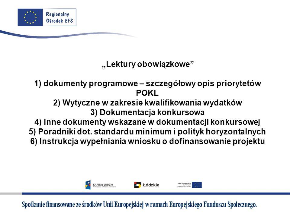 Lektury obowiązkowe 1) dokumenty programowe – szczegółowy opis priorytetów POKL 2) Wytyczne w zakresie kwalifikowania wydatków 3) Dokumentacja konkurs