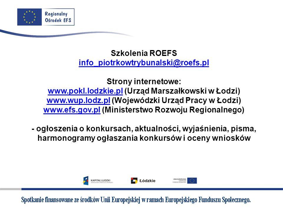 Szkolenia ROEFS info_piotrkowtrybunalski@roefs.pl Strony internetowe: www.pokl.lodzkie.pl (Urząd Marszałkowski w Łodzi) www.wup.lodz.pl (Wojewódzki Ur