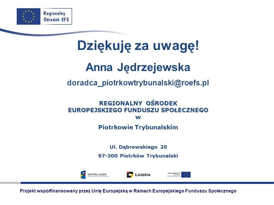 Dziękuję za uwagę! Anna Jędrzejewska doradca_piotrkowtrybunalski@roefs.pl REGIONALNY OŚRODEK EUROPEJSKIEGO FUNDUSZU SPOŁECZNEGO w Piotrkowie Trybunals