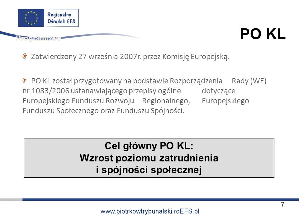 Zatwierdzony 27 września 2007r. przez Komisję Europejską. PO KL został przygotowany na podstawie Rozporządzenia Rady (WE) nr 1083/2006 ustanawiającego