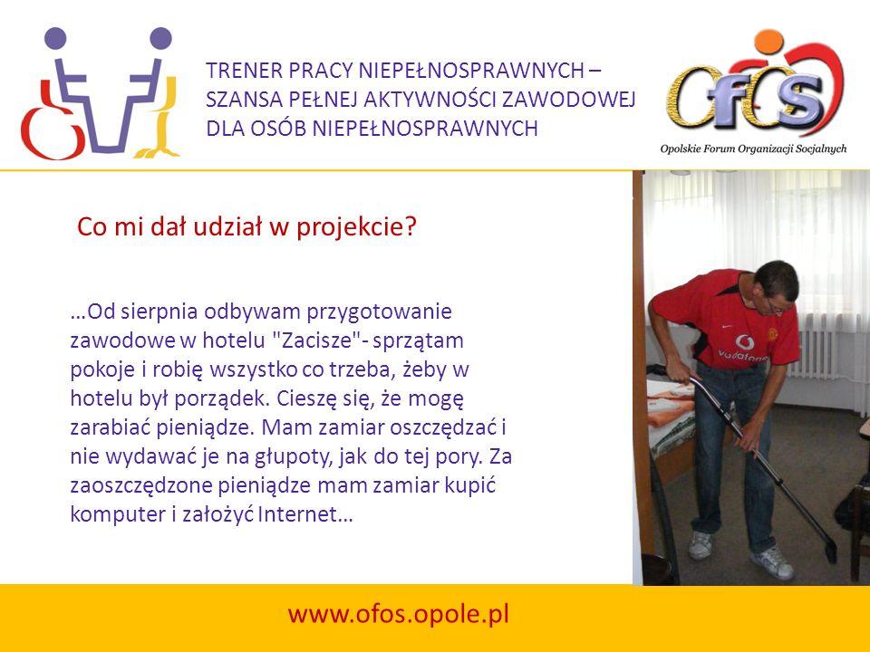 TRENER PRACY NIEPEŁNOSPRAWNYCH – SZANSA PEŁNEJ AKTYWNOŚCI ZAWODOWEJ DLA OSÓB NIEPEŁNOSPRAWNYCH www.ofos.opole.pl …Od sierpnia odbywam przygotowanie za