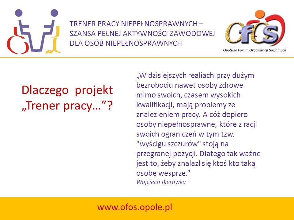 TRENER PRACY NIEPEŁNOSPRAWNYCH – SZANSA PEŁNEJ AKTYWNOŚCI ZAWODOWEJ DLA OSÓB NIEPEŁNOSPRAWNYCH www.ofos.opole.pl W dzisiejszych realiach przy dużym be