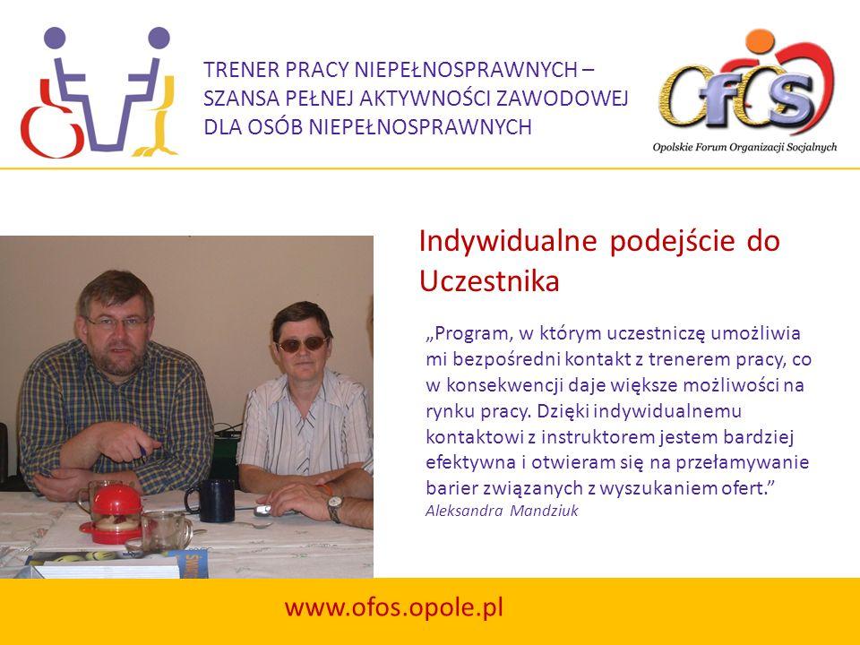 TRENER PRACY NIEPEŁNOSPRAWNYCH – SZANSA PEŁNEJ AKTYWNOŚCI ZAWODOWEJ DLA OSÓB NIEPEŁNOSPRAWNYCH www.ofos.opole.pl Program, w którym uczestniczę umożliw
