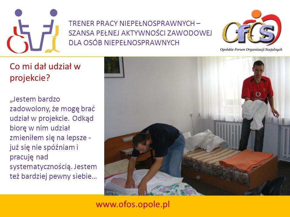 TRENER PRACY NIEPEŁNOSPRAWNYCH – SZANSA PEŁNEJ AKTYWNOŚCI ZAWODOWEJ DLA OSÓB NIEPEŁNOSPRAWNYCH www.ofos.opole.pl …Od sierpnia odbywam przygotowanie zawodowe w hotelu Zacisze - sprzątam pokoje i robię wszystko co trzeba, żeby w hotelu był porządek.