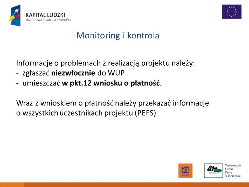 Monitoring i kontrola Informacje o problemach z realizacją projektu należy: - zgłaszać niezwłocznie do WUP - umieszczać w pkt.12 wniosku o płatność. W