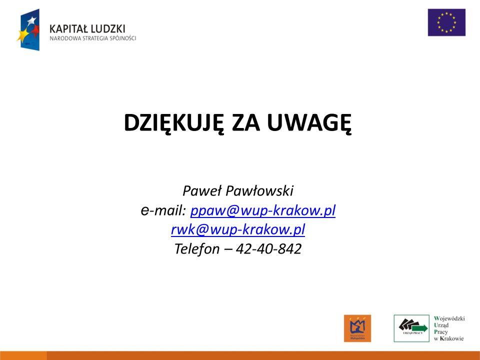 DZIĘKUJĘ ZA UWAGĘ Paweł Pawłowski e -mail: ppaw@wup-krakow.plppaw@wup-krakow.pl rwk@wup-krakow.pl Telefon – 42-40-842