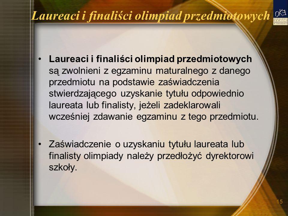 15 Laureaci i finaliści olimpiad przedmiotowych Laureaci i finaliści olimpiad przedmiotowych są zwolnieni z egzaminu maturalnego z danego przedmiotu n