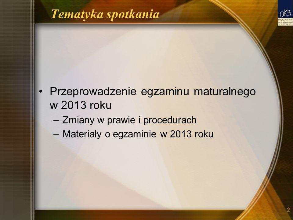 Tematyka spotkania Przeprowadzenie egzaminu maturalnego w 2013 roku –Zmiany w prawie i procedurach –Materiały o egzaminie w 2013 roku 2