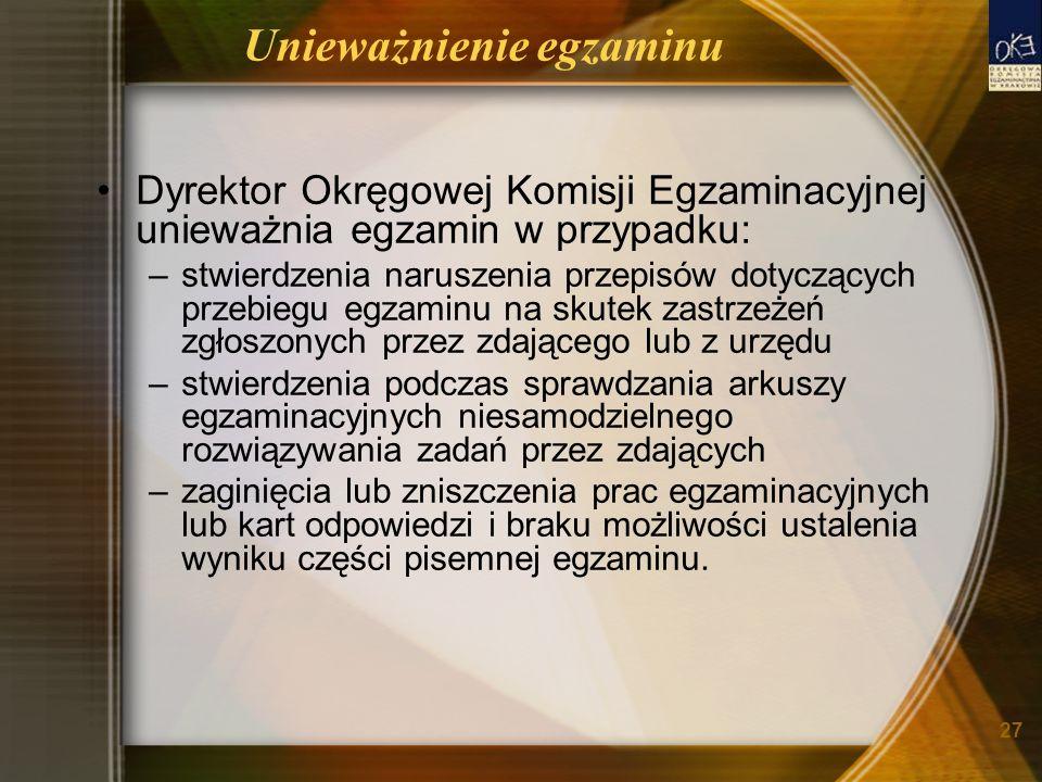 27 Unieważnienie egzaminu Dyrektor Okręgowej Komisji Egzaminacyjnej unieważnia egzamin w przypadku: –stwierdzenia naruszenia przepisów dotyczących prz
