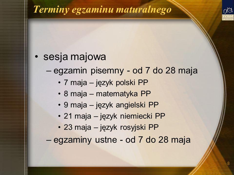 8 Terminy egzaminu maturalnego sesja majowa –egzamin pisemny - od 7 do 28 maja 7 maja – język polski PP 8 maja – matematyka PP 9 maja – język angielsk