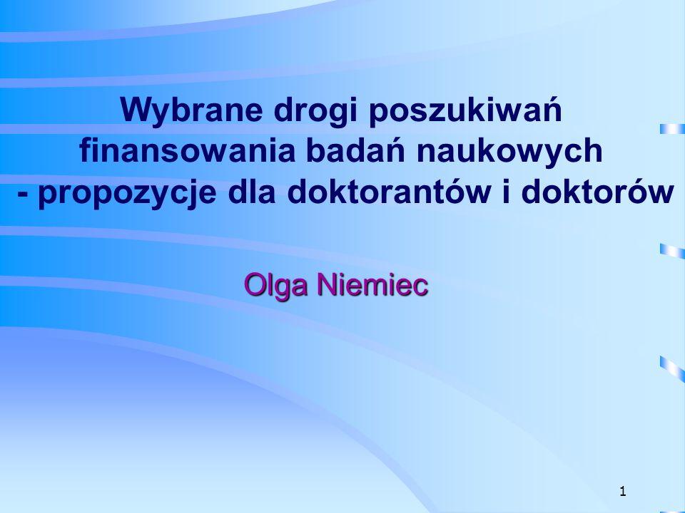 Ministerstwo Nauki i Szkolnictwa Wyższego http://www.nauka.gov.pl/ministerstwo/inicjatywy/programy-ministra / Iuventus Plus Do konkursu mogą być zgłoszone projekty (12-24 mies.) prowadzone przez młodych naukowców, w tym cudzoziemcom, którzy do dnia złożenia wniosku nie ukończyli 35 roku życia, stanowiące kontynuację badań naukowych, których wyniki opublikowano lub przyjęto do publikacji w wiodących światowych czasopismach (wysoki impact factor) Mobilność Plus Celem programu jest umożliwienie młodym naukowcom do 35 roku życia i doktorantom, w tym cudzoziemcom, udziału w badaniach naukowych prowadzonych w zagranicznych ośrodkach naukowych pod opieką wybitnych naukowców o międzynarodowym autorytecie.