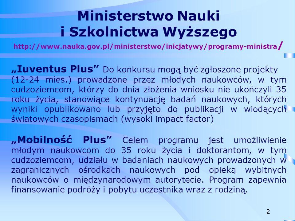 Ministerstwo Nauki i Szkolnictwa Wyższego http://www.nauka.gov.pl/finansowanie/finansowanie- nauki/stypendia-dla-mlodych-naukowcow Nowe zasady stypendiów dla wybitnych młodych naukowców Minister przyznaje corocznie, na podstawie zgłoszonych wniosków, stypendia naukowe dla wybitnych młodych naukowców, którzy w dniu zgłoszenia wniosku nie ukończyli 35.