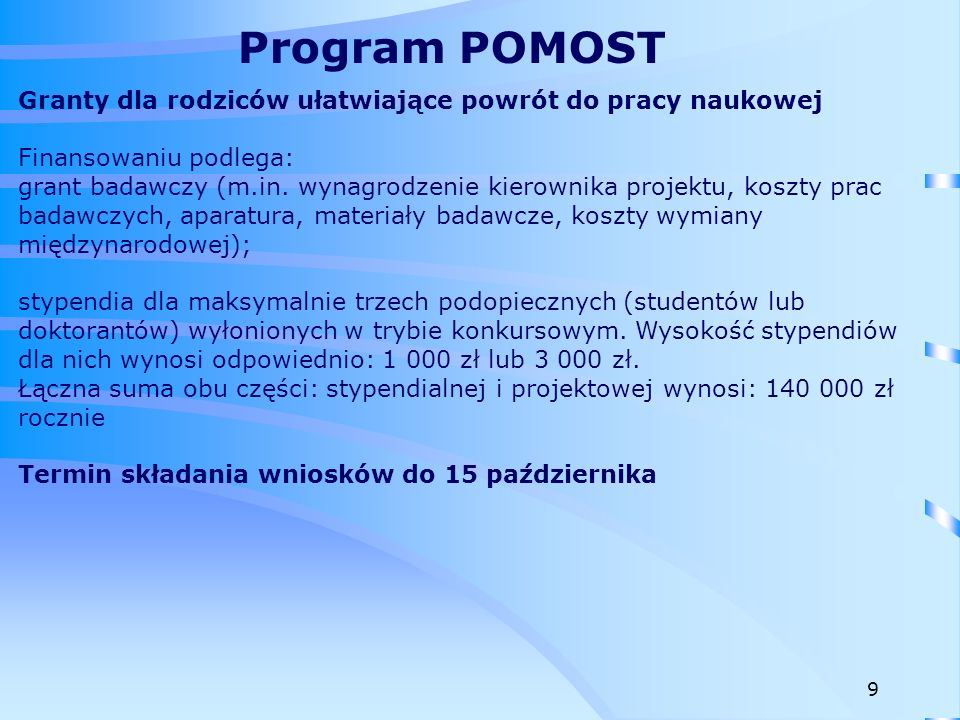 Podstawowym cel programu to zachęcenie młodych polskich uczonych do powrotu do Polski i dynamizowanie rozwoju ich karier naukowych poprzez poprawienie im warunków pracy i wspieranie nawiązanej przez nich międzynarodowej współpracy naukowej.