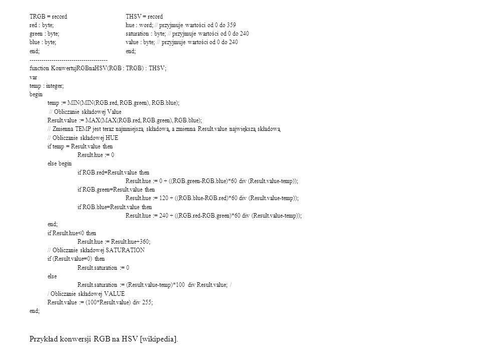 TRGB = record THSV = record red : byte; hue : word; // przyjmuje wartości od 0 do 359 green : byte; saturation : byte; // przyjmuje wartości od 0 do 2