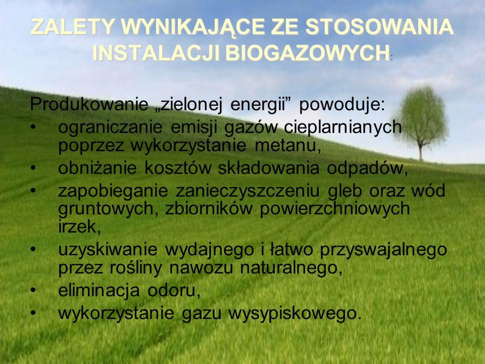 ZALETY WYNIKAJĄCE ZE STOSOWANIA INSTALACJI BIOGAZOWYCH ZALETY WYNIKAJĄCE ZE STOSOWANIA INSTALACJI BIOGAZOWYCH : Produkowanie zielonej energii powoduje