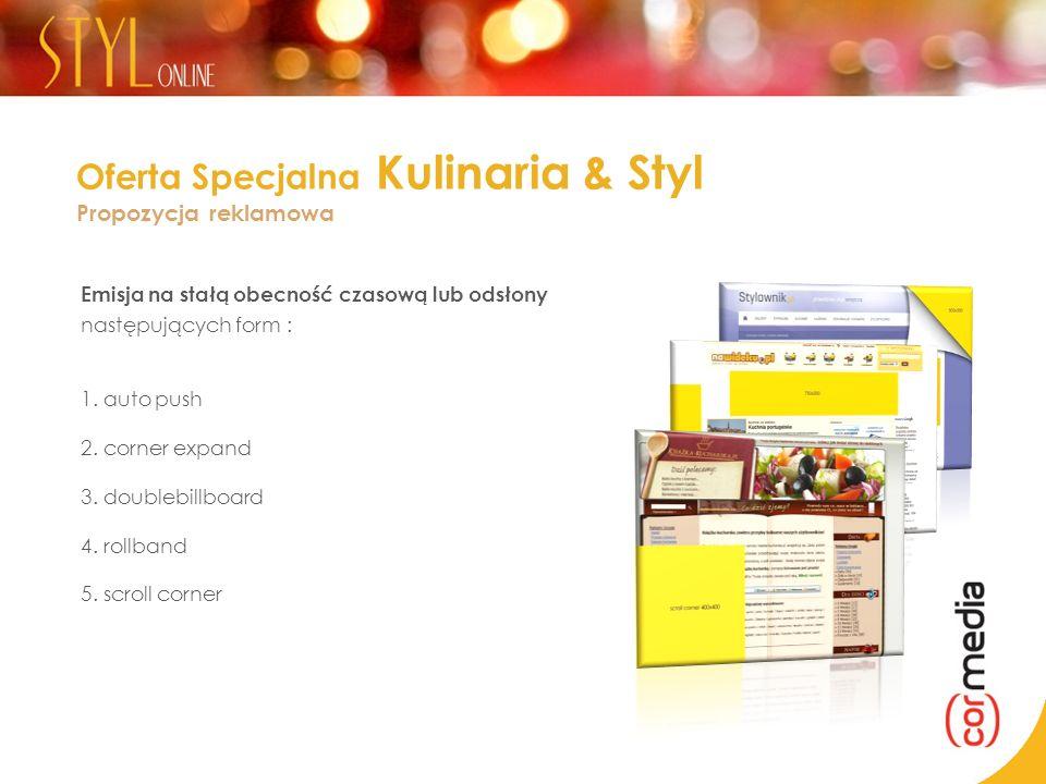 Oferta Specjalna Kulinaria & Styl Propozycja reklamowa Emisja na stałą obecność czasową lub odsłony następujących form : 1. auto push 2. corner expand