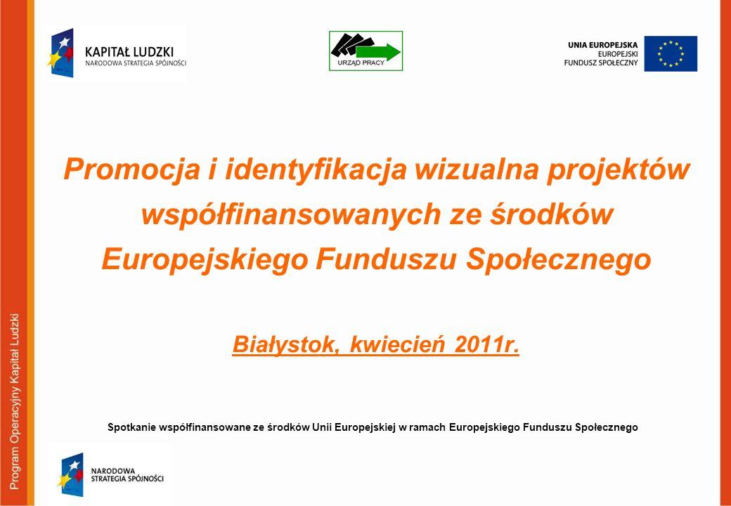 Promocja i identyfikacja wizualna projektów współfinansowanych ze środków Europejskiego Funduszu Społecznego Białystok, kwiecień 2011r. Spotkanie wspó