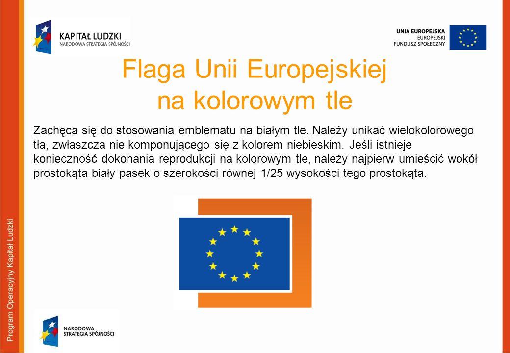 Flaga Unii Europejskiej na kolorowym tle Zachęca się do stosowania emblematu na białym tle. Należy unikać wielokolorowego tła, zwłaszcza nie komponują