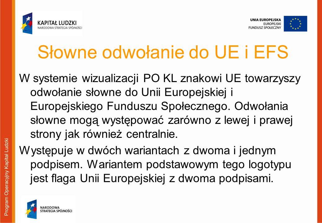 W systemie wizualizacji PO KL znakowi UE towarzyszy odwołanie słowne do Unii Europejskiej i Europejskiego Funduszu Społecznego. Odwołania słowne mogą