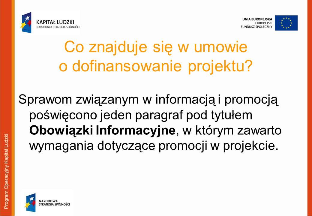 Stosowanie informacji o współfinansowaniu rozumie się przez to tekst informujący o współfinansowaniu przez Unię Europejską w ramach Europejskiego Funduszu Społecznego; tylko pełne nazwy: Unia Europejska, Europejski Fundusz Społeczny; nie można używać nazw: beneficjenta, IP, IP2, innych źródeł finansowania; dopuszcza się aby używać nazw projektów dofinansowanych ze środków Europejskiego Funduszu Społecznego.