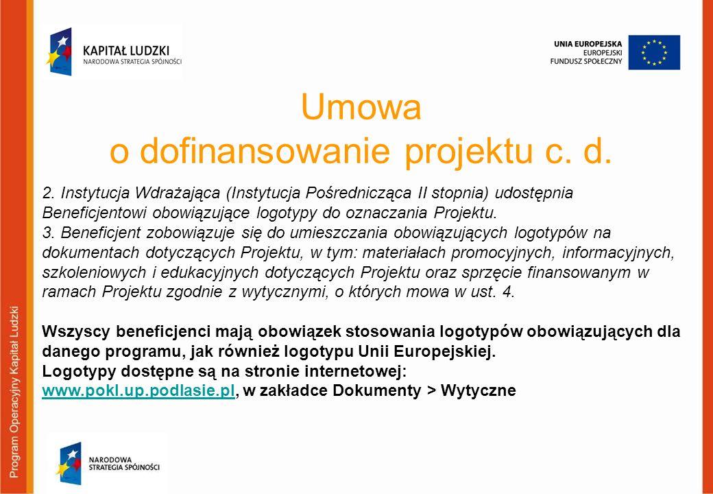 Umowa o dofinansowanie projektu c. d. 2. Instytucja Wdrażająca (Instytucja Pośrednicząca II stopnia) udostępnia Beneficjentowi obowiązujące logotypy d