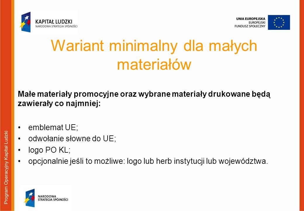 Wariant minimalny dla małych materiałów emblemat UE; odwołanie słowne do UE; logo PO KL; opcjonalnie jeśli to możliwe: logo lub herb instytucji lub wo
